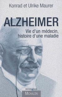 Alzheimer : vie d'un médecin, histoire d'une maladie