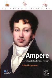 Ampère, encyclopédiste et métaphysicien