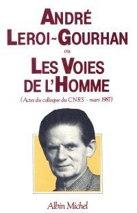 André Leroi-Gourhan ou les Voies de l'homme : actes