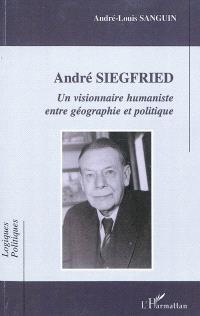 André Siegfried : un visionnaire humaniste entre géographie et politique