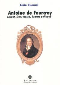 Antoine de Fourcroy : savant, franc-maçon, homme politique