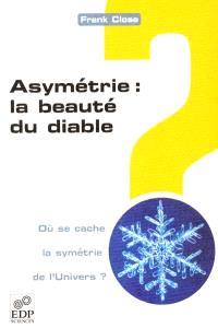 Asymétrie : la beauté du diable : où se cache la symétrie de l'Univers ?