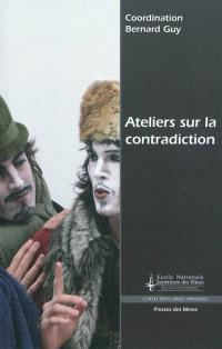 Ateliers sur la contradiction : nouvelle force de développement en science et société : actes, Saint-Etienne, 19, 20 et 21 mars 2009