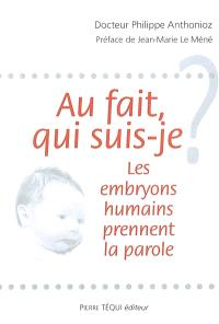 Au fait, qui suis-je ? : les embryons humains prennent la parole