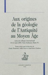 Aux origines de la géologie de l'Antiquité au Moyen Age : actes du colloque international, 10-12 mars 2005, Paris Sorbonne (Paris IV)