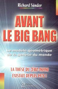 Avant le big bang : le modèle géométrique de l'arithmétique thermodynamique, origine de la genèse du monde : la thèse du zéro-infini existait depuis 1978
