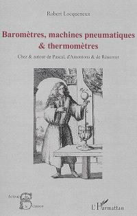 Baromètres, machines pneumatiques & thermomètres : chez & autour de Pascal, d'Amontons & de Réaumur