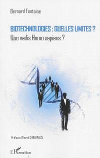 Biotechnologies : quelles limites ? : quo vadis Homo sapiens ?