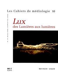 Cahiers de médiologie (Les). n° 10, Lux, des Lumières aux lumières