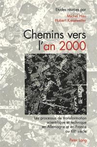 Chemins vers l'an 2000 : les processus de transformation scientifique et technique en Allemagne et en France au XXe siècle