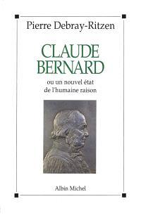 Claude Bernard ou un Nouvel état de l'humaine raison