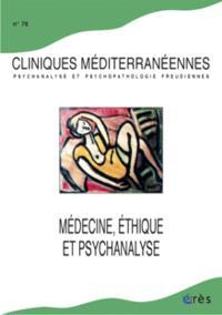 Cliniques méditerranéennes. n° 76, Médecine, éthique et psychanalyse