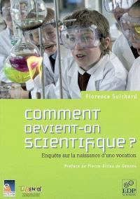 Comment devient-on scientifique ? : enquête sur la naissance d'une vocation