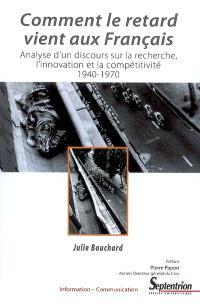 Comment le retard vient aux Français : analyse d'un discours sur la recherche, l'innovation et la compétitivité, 1940-1970