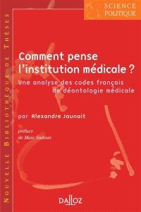 Comment pense l'institution médicale ? : une analyse des codes français de déontologie médicale