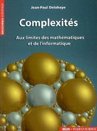 Complexités : aux limites des mathématiques et de l'informatique