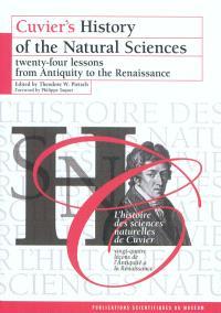 Cuvier's history of the natural sciences = L'histoire des sciences naturelles de Cuvier, Twenty-four lessons from Antiquity to the Renaissance = Vingt-quatre leçons de l'Antiquité à la Renaissance