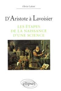 D'Aristote à Lavoisier : les étapes de la naissance d'une science