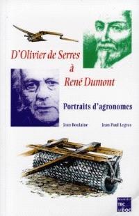 D'Olivier de Serres à René Dumont, portraits d'agronomes