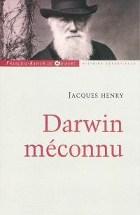 Darwin méconnu : de l'intuition à l'aveuglement, des sciences naturelles au totalitarisme raciste