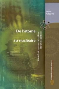 De l'atome au nucléaire  : un siècle de prouesses scientifiques et d'enjeux politiques