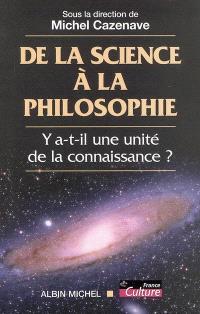 De la science à la philosophie : y a-t-il une unité de la connaissance ?