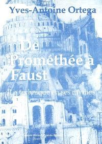De Prométhée à Faust : la technique en ses mythes