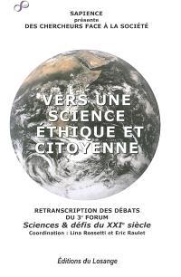 Des chercheurs face à la société : vers une science éthique et citoyenne : retranscription des débats du 3e forum Sciences & défis du XXIe siècle