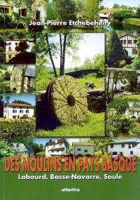 Des moulins en Pays basque : Labourd, Basse-Navarre, Soule