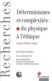 Déterminismes et complexités : du physique à l'éthique : autour d'Henri Atlan : colloque de Cerisy