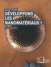 Développons les nanomatériaux ! : fabrication, opportunités et gestion du risque