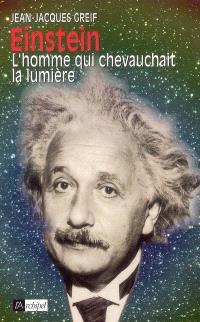 Einstein : l'homme qui chevauchait la lumière