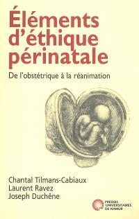 Eléments d'éthique périnatale : de l'obstétrique à la réanimation