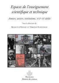 Espaces de l'enseignement scientifique et technique : acteurs, savoirs et institutions, XVII-XXe siècles
