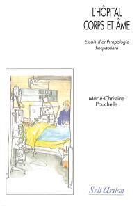 Essais d'anthropologie hospitalière, L'hôpital corps et âme