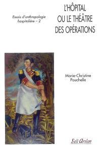 Essais d'anthropologie hospitalière. Volume 2, L'hôpital ou Le théâtre des opérations