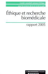 Ethique et recherche biomédicale : rapport 2005