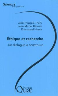 Ethique et recherche, un dialogue à construire : conférence-débat, Paris, AgroParisTech, le 7 février 2008