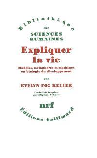 Expliquer la vie : modèles, méthodes et machines en biologie du développement