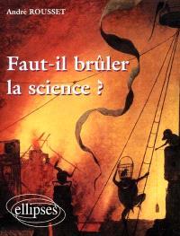 Faut-il brûler la science ?