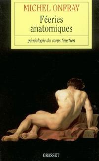 Féeries anatomiques : généalogie du corps faustien