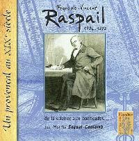 François-Vincent Raspail, 1794-1878 : de la science aux barricades : un Provençal au XIXe siècle