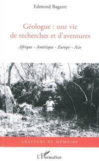 Géologue, une vie de recherches et d'aventures : Afrique, Europe, Asie