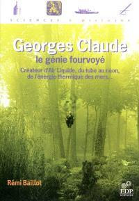Georges Claude, le génie fourvoyé : créateur d'Air Liquide, du tube au néon, de l'énergie thermique des mers...