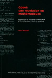 Gödel, une révolution en mathématiques : essai sur les conséquences scientifiques et philosophiques des théorèmes gödeliens