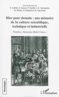 Hier pour demain : une mémoire de la culture scientifique, technique et industrielle