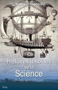 Histoires insolites de la science et des scientifiques