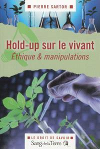 Hold-up sur le vivant ou Le bal des sémenteurs : éthique & manipulations