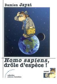 Homo sapiens, drôle d'espèce !