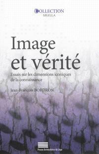 Image et vérité : essais sur les dimensions iconiques de la connaissance